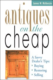 Antiques on the cheap: a savvy dealer's tips : buying, restoring, selling cover image