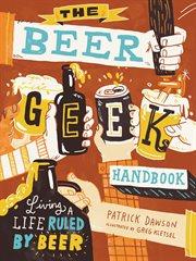 The beer geek handbook: living a life ruled by beer cover image