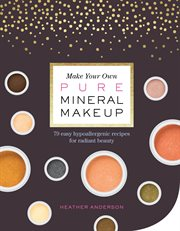 Make your Own Pure Mineral Makeup