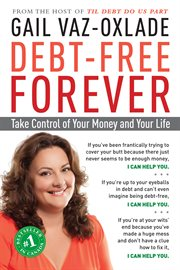 Debt-free forever: take control of your money and your life cover image