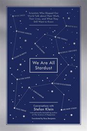 We are all stardust: scientists who shaped our world talk about their work, their lives and what they still want to know cover image