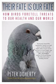 Their fate is our fate: how birds foretell threats to our health and our world cover image