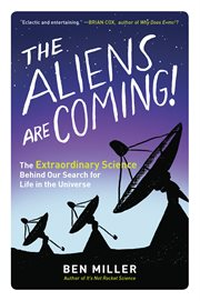 The aliens are coming!: the extraordinary science behind our search for life in the universe cover image