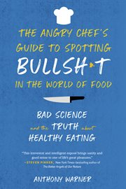 The angry chef's guide to spotting bullshit in the world of food : bad science and the truth about healthy eating cover image