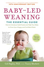 Baby-led weaning : the essential guide how to introduce solid foods and help your baby to grow up a happy and confident eater cover image