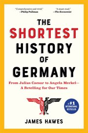 The shortest history of Germany : from Julius Caesar to Angela Merkel : a retelling for our times cover image