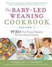 Baby-led weaning cookbook : 99 more no-stress recipes for the whole family. Volume 2 cover image