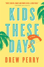 Kids these days: a novel cover image