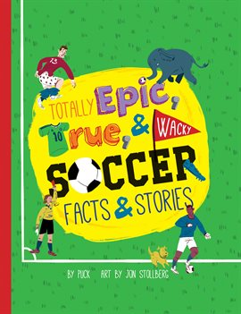 Cover image for Totally Epic, True and Wacky Soccer Facts and Stories