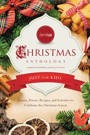 Christmas anthology : just for kids : stories, poems, recipes, and activities to celebrate the Christmas season cover image