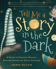 Tell me a story in the dark : a guide to creating magical bedtime stories for young children cover image