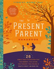 The present parent handbook : 26 simple tools to discover that this moment, this action, this thought, this feeling is exactly why I am here cover image