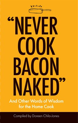 "Cover image for ""Never Cook Bacon Naked"""