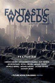 Fantastic worlds: a fantasy anthology cover image