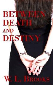 Between Death and Destiny