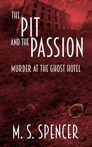 The pit and the passion. Murder at the Ghost Hotel cover image