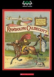 Randolph caldecott. The Man Who Could Not Stop Drawing cover image