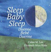 Sleep baby sleep / duerme, beb̌, duerme cover image